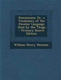 Ramaseeana: Or, a Vocabulary of the Peculiar Language Used by the Thugs - Primary Source Edition