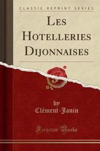Les Hotelleries Dijonnaises (Classic Reprint)