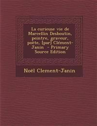 La curieuse vie de Marcellin Desboutin, peintre, graveur, poète, [par] Clément-Janin  - Primary Source Edition
