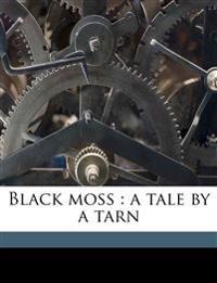 Black moss : a tale by a tarn Volume 1