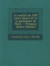 Le Conflit de 1597 Entre Henri IV Et Le Parlement de Paris - Primary Source Edition