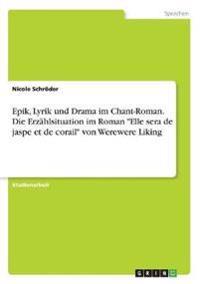 """Epik, Lyrik und Drama im Chant-Roman. Die Erzählsituation im Roman """"Elle sera de jaspe et de corail"""" von Werewere Liking"""
