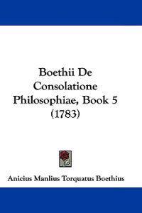 Boethii De Consolatione Philosophiae, Book 5