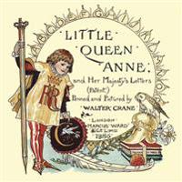 Little Queen Anne and Her Majesty's Letters