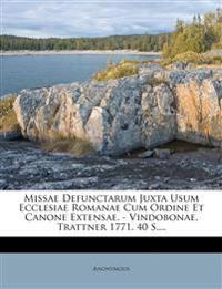 Missae Defunctarum Juxta Usum Ecclesiae Romanae Cum Ordine Et Canone Extensae. - Vindobonae, Trattner 1771. 40 S....