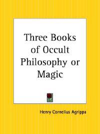 Three Books of Occult Philosophy or Magic