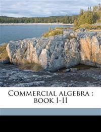 Commercial algebra : book I-II