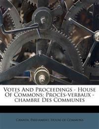 Votes And Proceedings - House Of Commons: Procès-verbaux -chambre Des Communes