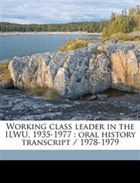Working class leader in the ILWU, 1935-1977 : oral history transcript / 1978-1979