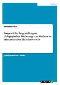 Ausgewahlte Fragestellungen Padagogischer Forderung Von Kindern Im Instrumentalen Einzelunterricht