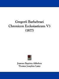 Gregorii Barhebraei Chronicon Ecclesiasticum