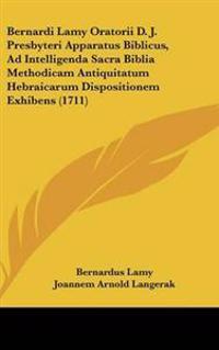 Bernardi Lamy Oratorii D. J. Presbyteri Apparatus Biblicus, Ad Intelligenda Sacra Biblia Methodicam Antiquitatum Hebraicarum Dispositionem Exhibens (1711)