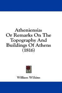 Atheniensia: Or Remarks On The Topography And Buildings Of Athens (1816)