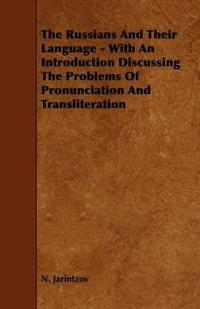 The Russians and Their Language - With an Introduction Discussing the Problems of Pronunciation and Transliteration