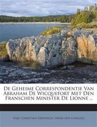 De Geheime Correspondentie Van Abraham De Wicquefort Met Den Franschen Minister De Lionne ..