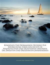 Komnenen Und Normannen: Beitr GE Zur Erforschung Ihrer Geschichte in Verdeutschten Und Erl Uterten Urkunden Des Zw Lften Und Dreizehnten Jahrh