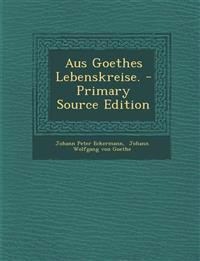 Aus Goethes Lebenskreise. - Primary Source Edition
