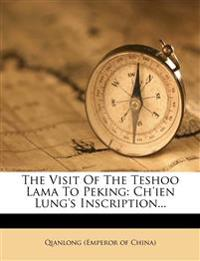 The Visit Of The Teshoo Lama To Peking: Ch'ien Lung's Inscription...