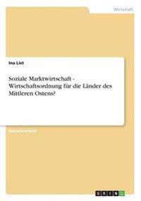 Soziale Marktwirtschaft - Wirtschaftsordnung Fur Die Lander Des Mittleren Ostens?