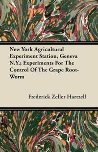 New York Agricultural Experiment Station, Geneva N.Y.; Experiments for the Control of the Grape Root-Worm