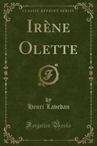 Irene Olette (Classic Reprint)