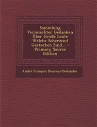 Sammlung Vermischter Gedanken Über Große Leute Welche Scherzend Gestorben Sind... - Primary Source Edition