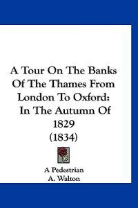 A Tour on the Banks of the Thames from London to Oxford