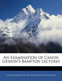 An Examination of Canon Liddon's Bampton Lectures