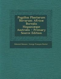 Pugillus Plantarum Novarum Africae Borealis Hispaniaeque Australis - Primary Source Edition