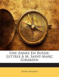 Une Annee En Russie: Lettres À M. Saint-Marc Girardin