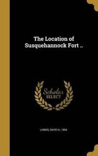 LOCATION OF SUSQUEHANNOCK FORT