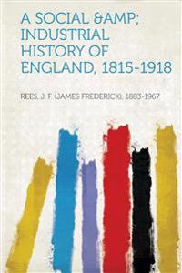 A Social &Amp; Industrial History of England, 1815-1918