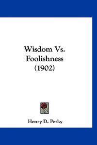 Wisdom Vs. Foolishness