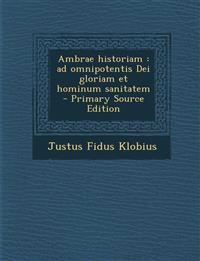 Ambrae historiam : ad omnipotentis Dei gloriam et hominum sanitatem