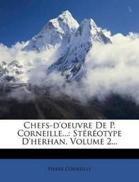 Chefs-D'Oeuvre de P. Corneille...: Stereotype D'Herhan, Volume 2...