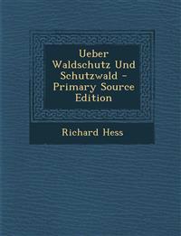 Ueber Waldschutz Und Schutzwald - Primary Source Edition