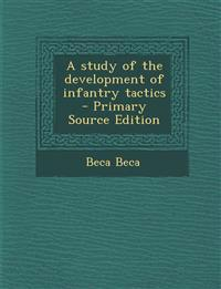 A Study of the Development of Infantry Tactics - Primary Source Edition