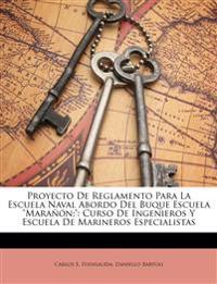 """Proyecto De Reglamento Para La Escuela Naval Abordo Del Buque Escuela """"Marañón;"""": Curso De Ingenieros Y Escuela De Marineros Especialistas"""