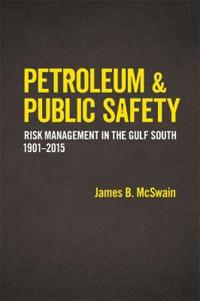 Petroleum and Public Safety: Risk Management in the Gulf South, 1901-2015