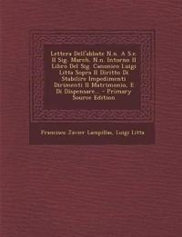 Lettera Dell'abbate N.n. A S.e. Il Sig. March. N.n. Intorno Il Libro Del Sig. Canonico Luigi Litta Sopra Il Diritto Di Stabilire Impedimenti Dirimenti