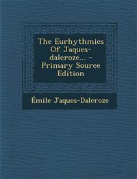 The Eurhythmics of Jaques-Dalcroze... - Primary Source Edition