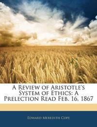 A Review of Aristotle's System of Ethics: A Prelection Read Feb. 16, 1867
