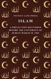 Islam - A Prelection Delivered Before the University of Dublin March 10, 1903