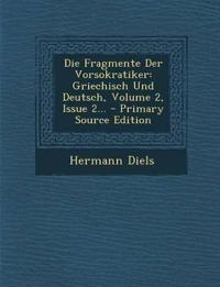 Die Fragmente Der Vorsokratiker: Griechisch Und Deutsch, Volume 2, Issue 2...