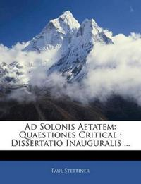 Ad Solonis Aetatem: Quaestiones Criticae : Dissertatio Inauguralis ...