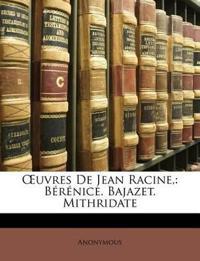 Œuvres De Jean Racine,: Bérénice. Bajazet. Mithridate