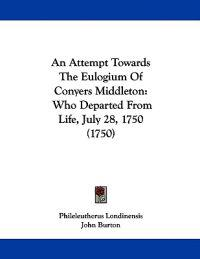 An Attempt Towards the Eulogium of Conyers Middleton