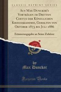 Aus Max Duncker's Vorträgen im Dritten Coetus der Königlichen Kriegsakademie, Gehalten von Oktober 1873 bis Juli 1886