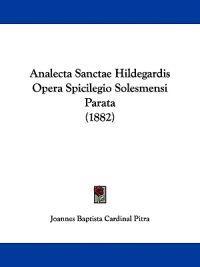 Analecta Sanctae Hildegardis Opera Spicilegio Solesmensi Parata