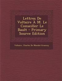 Lettres de Voltaire A M. Le Conseiller Le Bault - Primary Source Edition
